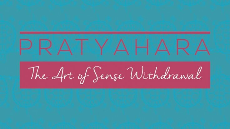 PRATAYHARA – THE ART OF WITHDRAWING THE SENSES